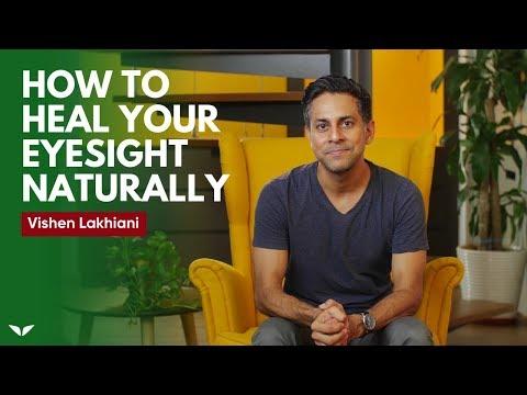 How To Heal Your Eyesight Naturally | Vishen Lakhiani