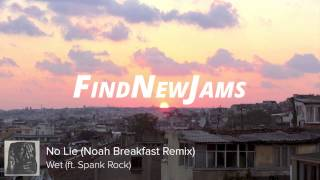 Wet ft. Spank Rock - No Lie (Noah Breakfast Remix)