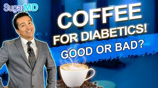 Coffee for Diabetics, Good or Bad? Raises Blood Sugar or NOT? SugarMD.