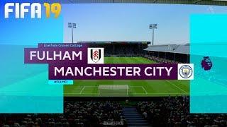 FIFA 19 - Fulham FC Vs. Manchester City @ Craven Cottage