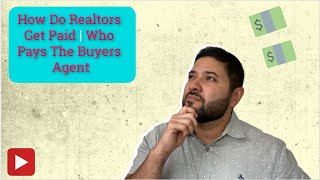 How Do Realtors Get Paid   Who Pays The Buyer's Agent 2019