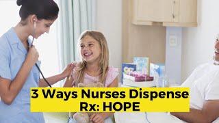 View the video 3 Ways Nurses Dispense Rx: HOPE