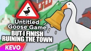 Untitled Goose Game but I finish ruining the town