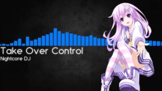 [Nightcore] - Take Over Control