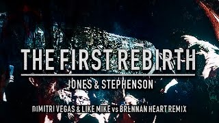 The First Rebirth (Dimitri Vegas & Like Mike vs Brennan Heart Remix) - Jones & Stephenson