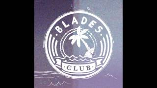 Blades Club - Out to Sea (Official)