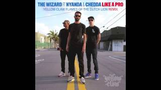 The Wizard Ft. Nyanda & Chedda - Like A Pro (Yellow Claw Flames Of The Dutch Lion Remix)
