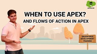 When to Use Apex? | Flows of Action in Apex | Learn Salesforce Development