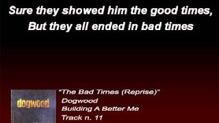 Dogwood - The Bad Times (Reprise) (Lyrics)