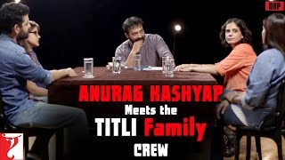 Anurag Kashyap Meets The Titli Family  Crew