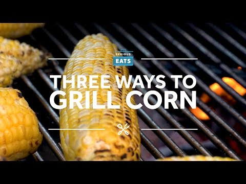 How to Grill Corn, Three Ways