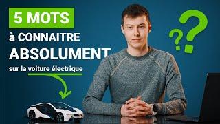 Ces 5 mots que vous devez absolument connaître si vous achetez une voiture électrique !