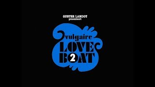 GUNTER LAMOOT Presenteert VULGAIRE LOVE BOAT 2