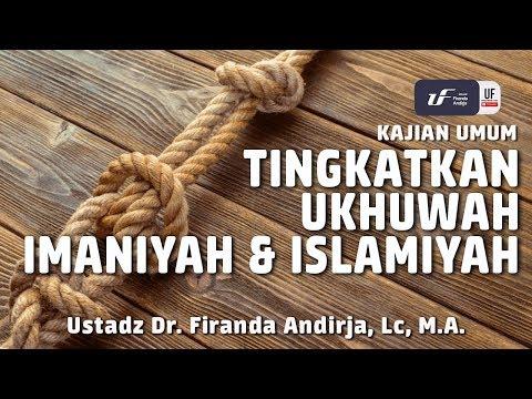 Tingkatkan Ukhuwah Imaniyah & Islamiyah – Ustadz Dr. Firanda Andirja, M.A.