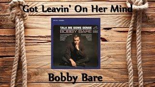 Bobby Bare - Got Leavin' On Her Mind