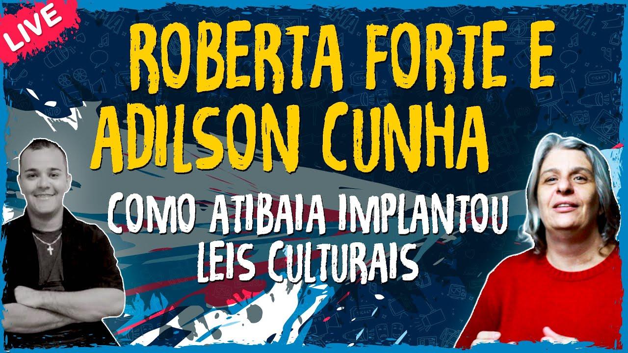 Como Atibaia Implantou Leis Culturais com Roberta Forte e Adilson Cunha – Live Convidado