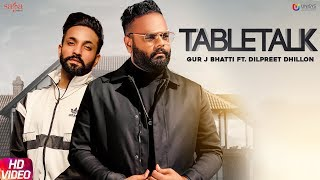 TableTalk - Gur J Bhatti ft. Dilpreet Dhillon | Desi Crew | Narinder Batth | New Punjabi Songs 2019
