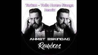 Tarkan - Yolla -  Stanga House Eskindag Version Remix