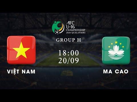 Trực tiếp | Việt Nam - Ma Cao | Vòng loại U16 châu Á
