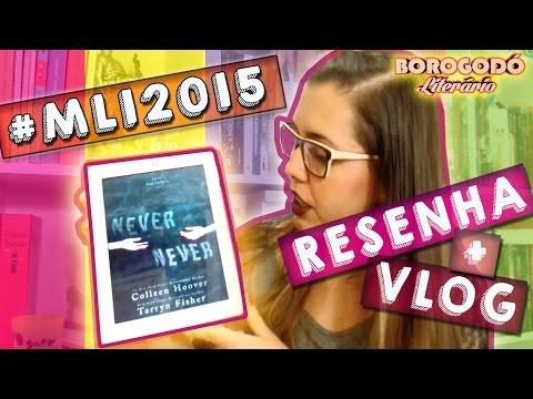 #MLI2015 | Never Never | Resenha e MiniVlog