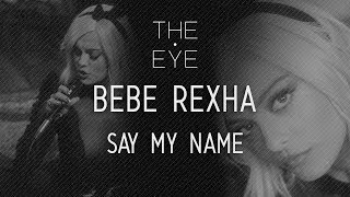 Bebe Rexha - Say My Name (Acoustic) | THE EYE