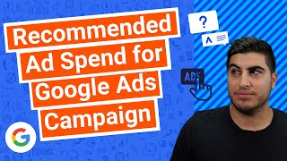 Recommended Ad Spend for Google Ads Campaign