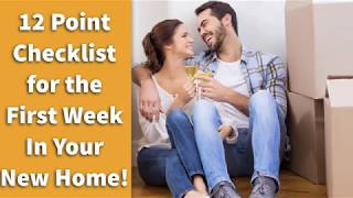 12 Point Checklist for the First Week in Your New Home!