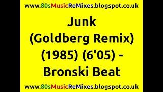Junk (Goldberg Remix) - Bronski Beat   80s Club Mixes   80s Club Mixes   80s Dance Music   80s Nrg