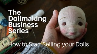 Selling Your Handmade Art Dolls | The Dollmaking Business Series