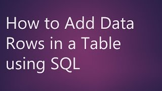 Learn How to Add Data Rows in a Table using SQL