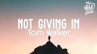 Tom Walker   Not Giving In (Lyric Video)