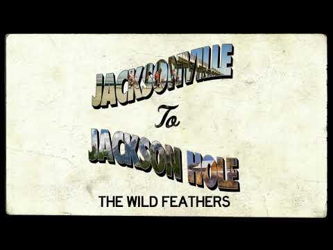 The Wild Feathers - Jacksonville To Jackson Hole