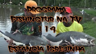 Programa Fishingtur na TV 114 - Estância Igrejinha