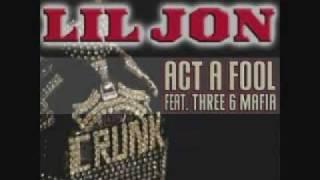 Act A Fool (Techno Remix) Lil Jon Ft Three 6 Mafia