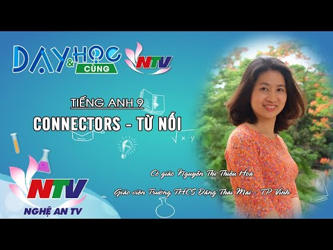 MÔN TIẾNG ANH 9 - CONNECTORS - TỪ NỐI | 17H NGÀY 03/4/2020 (NTV)