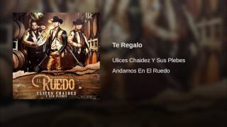 Te Regalo  Ulices chaidez+Link para descargar