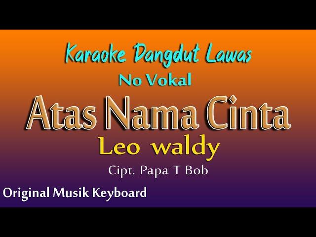 ATAS NAMA CINTA -  LEO WALDY - KARAOKE DANGDUT LAWAS TANPA VOKAL