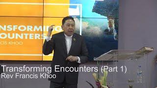 Transforming Encounters (Part 1)