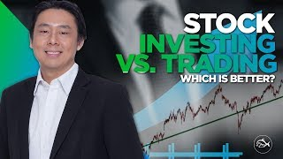 Stock Investing Versus Trading. Which is Better? by Adam Khoo