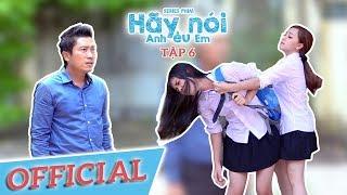 Hãy Nói Anh Yêu Em - Tập 6 | Phim Ngắn Học Đường Cấp 3 - Kinh Quốc Entertainment