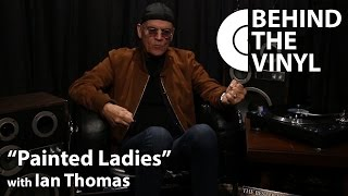 Behind The Vinyl: 'Painted Ladies' with Ian Thomas