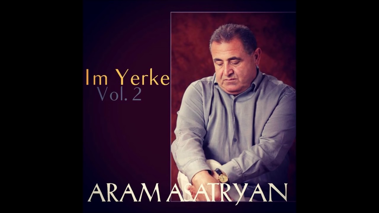 Aram Asatryan – 2016 NEW ALBUM  – 15 HIT SONGS –  Im Yerke Vol  2   Full