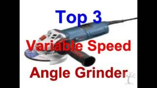 Top 3 Variable Speed Angle Grinder Reviews