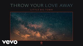 Little Big Town Throw Your Love Away