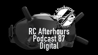 RC Afterhours Podcast 87 - Digital