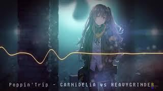 Poppin'Trip - GARNiDELiA vs HEAVYGRINDER