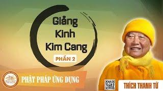 Giảng Kinh Kim Cang 2 - Thầy Thích Thanh Từ Thuyết Giảng