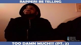 RAPPERS BE TELLING TOO DAMN MUCH!!! [PT 2]