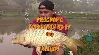 Programa Fishingtur na TV 180 - Pesqueiro Ichiban