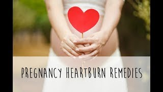 Remedies for Heartburn, Indigestion, and Acid Reflux during Pregnancy